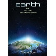 Earth: An alien enterprise, Paperback/Timothy Good
