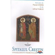 Spitalul crestin. Introducere in medicina pastorala/Dr. Pavel Chirila