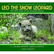 Leo the Snow Leopard: The True Story of an Amazing Rescue, Hardcover/Isabella Hatkoff