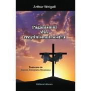 Paganismul din crestinismul nostru