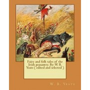 Fairy and Folk Tales of the Irish Peasantry. by: W. B. Yeats ( Edited and Selected ), Paperback/W. B. Yeats