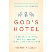 God's Hotel: A Doctor, a Hospital, and a Pilgrimage to the Heart of Medicine, Paperback