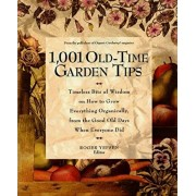 1,001 Old-Time Garden Tips: Timeless Bits of Wisdom on How to Grow Everything Organically, from the Good Old Days When Everyone Did, Paperback/Roger Yepsen