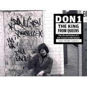 Don1, the King from Queens: The Life and Photos of a NYC Transit Graffiti Master, Hardcover