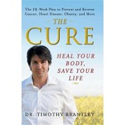 The Cure: Heal Your Body, Save Your Life, Paperback/Timothy Brantley
