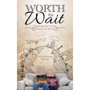 Worth the Wait: Dreaming with God for Your Love Story