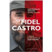 Viata secreta a lui Fidel Castro - Juan Reinaldo Sanchez Axel Gylden