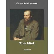 The Idiot: Large Print, Paperback/Fyodor Dostoyevsky
