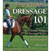 Jane Savoie's Dressage 101: The Ultimate Source of Dressage Basics in a Language You Can Understand, Paperback