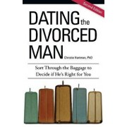 Dating the Divorced Man: Sort Through the Baggage to Decide If He's Right for You, Paperback/Christie Hartman
