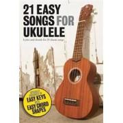 MUSIC SALES LTD 21 Easy Songs For Ukulele