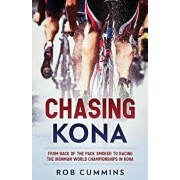 Chasing Kona: From Back of the Pack Smoker to Racing the Ironman World Championships in Kona, Paperback/Rob Cummins