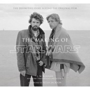 The Making of Star Wars: The Definitive Story Behind the Original Film: Based on the Lost Interviews from the Official Lucasfilm Archives, Hardcover/J. W. Rinzler
