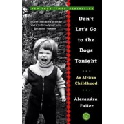 Don't Let's Go to the Dogs Tonight: An African Childhood, Paperback/Alexandra Fuller