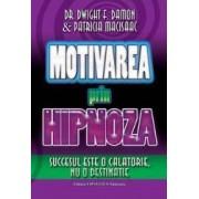 Motivarea prin hipnoza - Dwight F. Damon Patricia Macisaac