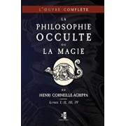 La Philosophie Occulte ou la Magie de Henri Corneille-Agrippa: L'OEuvre Complčte (Livres I, II, III, IV), Paperback/Henri Corneille Agrippa