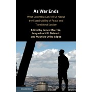 As War Ends. What Colombia Can Tell Us About the Sustainability of Peace and Transitional Justice, Hardback/***