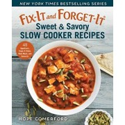 Fix-It and Forget-It Sweet & Savory Slow Cooker Recipes: 48 Appetizers, Soups & Stews, Main Meals, and Desserts, Paperback/Hope Comerford
