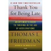Thank You for Being Late: An Optimist's Guide to Thriving in the Age of Accelerations (Version 2.0, with a New Afterword), Paperback/Thomas L. Friedman