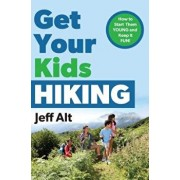 Get Your Kids Hiking: How to Start Them Young and Keep It Fun, Paperback/Jeff Alt