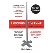 Festivus! the Book: A Complete Guide to the Holiday for the Rest of Us, Paperback/Mark R. Nelson