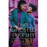 Once Ghosted, Twice Shy: A Reluctant Royals Novella/Alyssa Cole