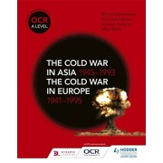 OCR A Level History: The Cold War in Asia 1945-1993 and the Cold War in Europe 1941-95, Paperback/Mike Wells