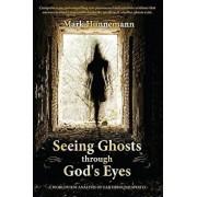 Seeing Ghosts Through God's Eyes: A Worldview Analysis of Earthbound Spirits, Paperback/Mark Hunnemann
