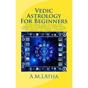 Vedic Astrology for Beginners: Learn about How to Read and Forecast by Looking at Your Natal Horoscope Astrological Birth Chart, Stars, Houses, 12, M, Paperback/Mrs A. M. Latha