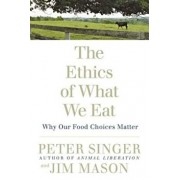 The Ethics of What We Eat: Why Our Food Choices Matter, Paperback/Peter Singer