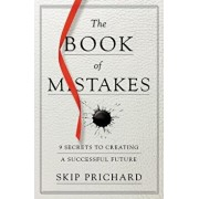 The Book of Mistakes: 9 Secrets to Creating a Successful Future, Paperback/Skip Prichard