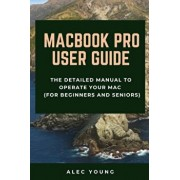 MacBook Pro User Guide: The Detailed Manual to Operate Your Mac (For Beginners and Seniors), Paperback/Alec Young