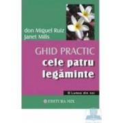 Cele Patru Legaminte - Ghid Practic - Don Miguel Ruiz Janet Mills