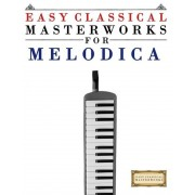 Easy Classical Masterworks for Melodica: Music of Bach, Beethoven, Brahms, Handel, Haydn, Mozart, Schubert, Tchaikovsky, Vivaldi and Wagner, Paperback