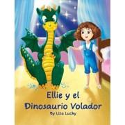 Ellie Y El Dinosaurio Volador: Cuento Para Ni os 4-8 A os, Libros En Espa ol Para Ni os, Cuentos Para Dormir, Libros Ilustrados, Libro Preescolar, Av, Paperback/Liza Lucky