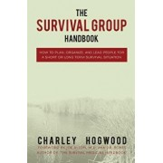 The Survival Group Handbook: How to Plan, Organize and Lead People for a Short or Long Term Survival Situation, Paperback/Charley Hogwood
