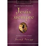 Jesús Siempre: Descubre El Gozo En Su Presencia, Hardcover/Sarah Young