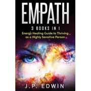 Empath: 3 Books in 1 - Energy Healing Guide to Thriving as a Highly Sensitive Person, Paperback/J. P. Edwin