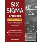Six SIGMA Green Belt Study Guide: Test Prep Book & Practice Test Questions for the Asq Six SIGMA Green Belt Exam, Paperback/Six Sigma Green Belt Exam Prep Team