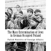 The Mass Extermination of Jews in German Occupied Poland: Note Addressed to the Governments of the United Nations on December 10th, 1942, and Other Do, Paperback/Aleksandra Miesak Rohde