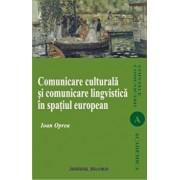 Comunicare culturala si comunicare lingvistica in spatiul european/Ioan Oprea