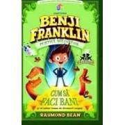 Benji Franklin pustiul miliardar. Cum sa faci bani - Raymond Bean