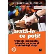 Arata-le ce poti! Traieste momentul, gaseste un scop si schimba-ti viata/Neil Patel, Patrick Vlaskovits, Jonas Koffler