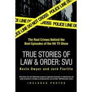 True Stories of Law & Order: Special Victims Unit: The Real Crimes Behind the Best Episodes of the Hit TV Show