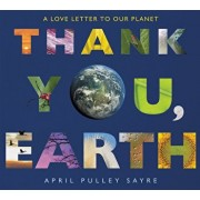 Thank You, Earth: A Love Letter to Our Planet, Hardcover/April Pulley Sayre