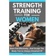 Strength Training For Women: Burn Fat Effectively...And Sculpt The Body You've Always Dreamed Of, Paperback/Marc McLean