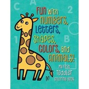 My First Toddler Coloring Book: Fun with Numbers, Letters, Shapes, Colors, and Animals!, Paperback/Tanya Emelyanova