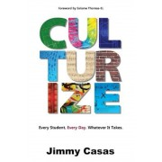 Culturize: Every Student. Every Day. Whatever It Takes., Paperback