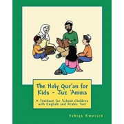 The Holy Qur'an for Kids - Juz 'amma: A Textbook for School Children with English and Arabic Text, Paperback/Yahiya Emerick