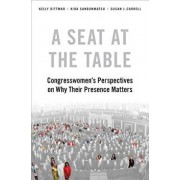 A Seat at the Table: Congresswomen's Perspectives on Why Their Presence Matters, Paperback/Kelly Dittmar